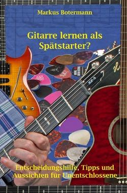 Gitarre lernen als Spätstarter? von Botermann,  Markus
