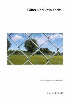 Gitter und kein Ende… von Kalteiß,  Ewald