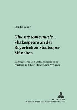 Give me some music… Shakespeare an der Bayerischen Staatsoper München von Küster,  Claudia