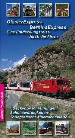 Glacier-Express – Bernina-Express, Eine Entdeckungsreise durch die Alpen von Walder,  Achim