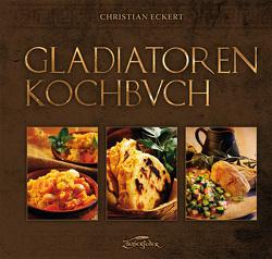 Gladiatoren-Kochbuch von Eckert,  Christian