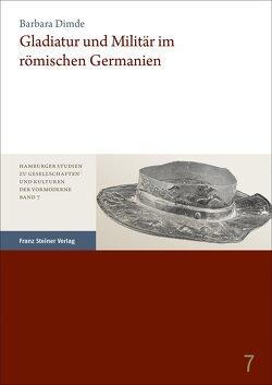Gladiatur und Militär im römischen Germanien von Dimde,  Barbara