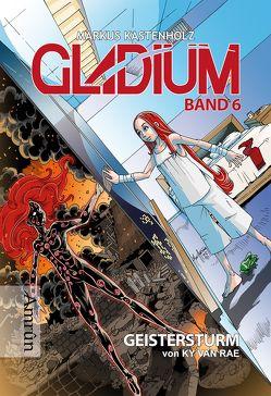 Gladium 6: Geistersturm von Kastenholz,  Markus, van Rae,  Ky