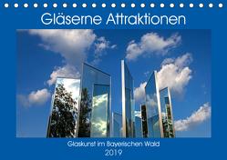 Gläserne Attraktionen – Glaskunst im Bayerischen Wald (Tischkalender 2019 DIN A5 quer) von Zillich,  Bernd