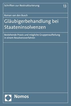 Gläubigerbehandlung bei Staateninsolvenzen von Busch,  Roman van den