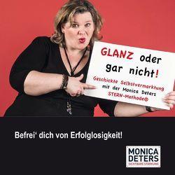 GLANZ ODER GAR NICHT – Geschickte Selbstvermarktung mit der Monica Deters STERN-Methode® von Deters,  Monica