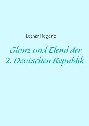 Glanz und Elend der 2. Deutschen Republik von Hegend,  Lothar