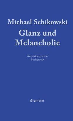 Glanz und Melancholie von Schikowski,  Michael