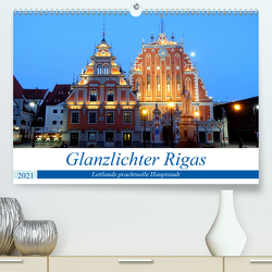 Glanzlichter Rigas – Lettlands prachtvolle Hauptstadt (Premium, hochwertiger DIN A2 Wandkalender 2021, Kunstdruck in Hochglanz) von von Loewis of Menar,  Henning
