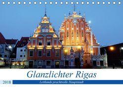 Glanzlichter Rigas – Lettlands prachtvolle Hauptstadt (Tischkalender 2018 DIN A5 quer) von von Loewis of Menar,  Henning