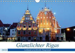 Glanzlichter Rigas – Lettlands prachtvolle Hauptstadt (Wandkalender 2018 DIN A4 quer) von von Loewis of Menar,  Henning