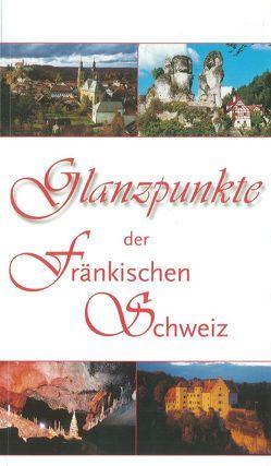 Glanzpunkte der Fränkischen Schweiz von Weisel,  Hans