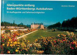 Glanzpunkte entlang Baden-Württembergs Autobahnen von Dieter,  Armin