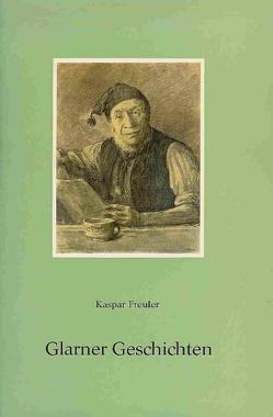 Glarner Geschichten von Freuler,  Kaspar