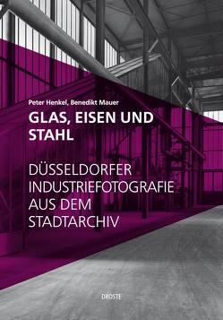 Glas, Eisen und Stahl von Henkel,  Peter, Mauer,  Benedikt