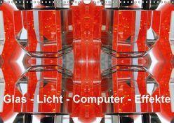 Glas – Licht – Computer – Effekte (Wandkalender 2019 DIN A3 quer)