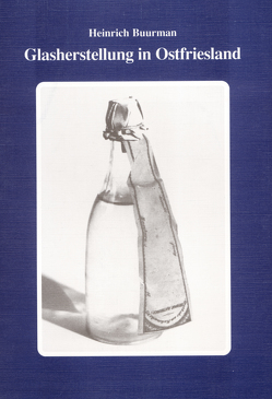 Glasherstellung in Ostfriesland von Buurman,  Heinrich