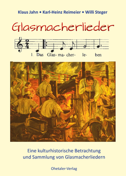 Glasmacherlieder von Jahn,  Klaus, Reimeier,  Karl-Heinz, Steger,  Willi