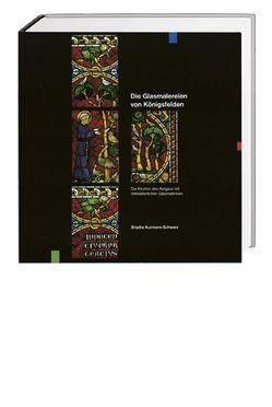 Glasmalerei im Kanton Aargau. Gesamtausgabe / Glasmalerei im Kanton Aargau. Königsfelden, Zofingen, Staufberg von Kurmann-Schwarz,  Brigitte