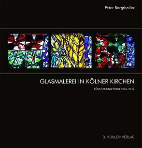 Glasmalerei in Kölner Kirchen von Bergthaller,  Peter