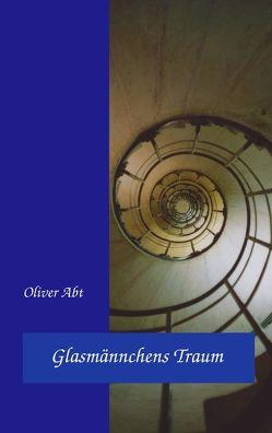 Glasmännchens Traum von Abt,  Oliver