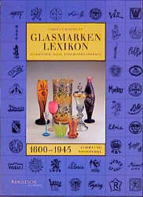 Glasmarken-Lexikon 1600-1945 von Clough,  Joan, Hartmann,  Carolus, Lupri,  Claudia, Scheffner,  Francine
