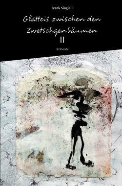 Glatteis zwischen den Zwetschgenbäumen / Glatteis zwischen den Zwetschgenbäumen, Zweiter Band von Singielli,  Frank