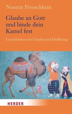 Glaube an Gott und binde dein Kamel fest von Peseschkian,  Nossrat