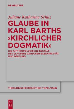 Glaube in Karl Barths 'Kirchlicher Dogmatik' von Schüz,  Juliane