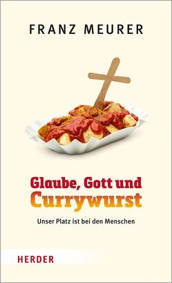 Glaube, Gott und Currywurst von Meurer,  Franz