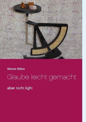 Glaube leicht gemacht von Ehlen,  Werner
