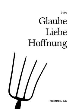 Glaube Liebe Hoffnung von Bajohr,  Hannes, Weichbrodt,  Gregor