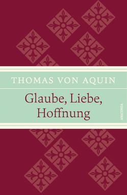 Glaube, Liebe, Hoffnung von Aquin,  Thomas von