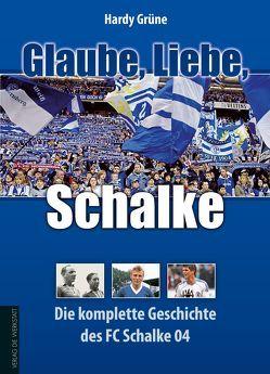 Glaube, Liebe, Schalke von Grüne,  Hardy