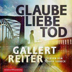 Glaube Liebe Tod von Gallert,  Peter, Reiter,  Jörg, Siebeck,  Oliver