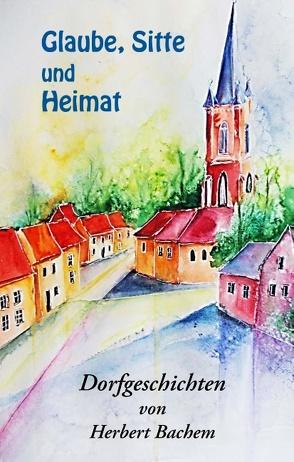Glaube, Sitte und Heimat von Bachem,  Herbert