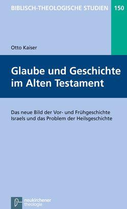 Glaube und Geschichte im Alten Testament von Frey,  Jörg, Hartenstein,  Friedhelm, Janowski,  Bernd, Kaiser,  Otto, Konradt,  Matthias, Schmidt,  Werner H.