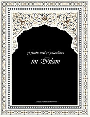 Glaube und Gottesdienst im Islam von Mohamed Hamroune,  Andrea