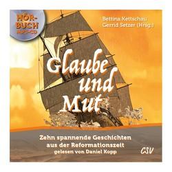 Glaube und Mut – Hörbuch von Kopp,  Daniel