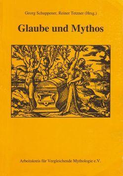 Glaube und Mythos von Ebersbach,  Volker, Schuppener,  Georg, Tanz,  Sabine, Tetzner,  Reiner, Weigt,  Detlef, Wittmeyer,  Uwe, Zbikowski,  Dörte