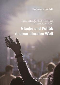 Glaube und Politik in einer pluralen Welt von Datterl,  Monika, Guggenberger,  Wilhelm, Paganini,  Claudia
