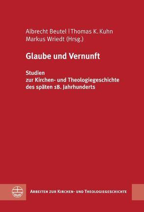 Glaube und Vernunft von Beutel,  Albrecht, Kuhn,  Thomas K., Wriedt,  Markus