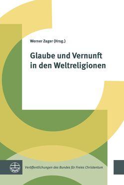 Glaube und Vernunft in den Weltreligionen von Zager,  Werner