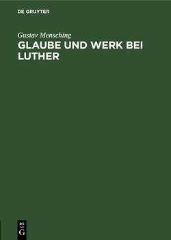Glaube und Werk bei Luther von Mensching,  Gustav