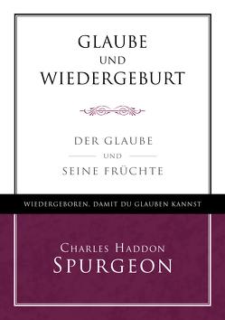 Glaube und Wiedergeburt von Spurgeon,  Charles Hadden