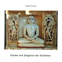 Glaube und Zeugnisse der Dschainas / Jains von Fischer,  Rudolf