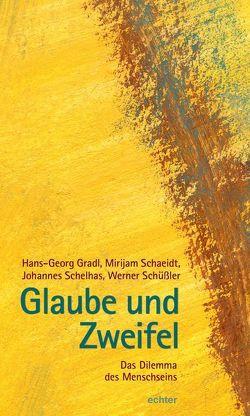 Glaube und Zweifel von Gradl,  Hans-Georg, Schaeidt,  Mirijam, Schelhas,  Johannes, Schüßler,  Werner