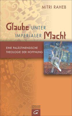 Glaube unter imperialer Macht von Gottschaldt,  Eva Chr., Raheb,  Mitri