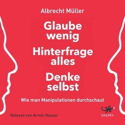 Glaube wenig, hinterfrage alles, denke selbst von Hauser,  Armin, Müller,  Albrecht