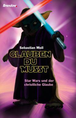 Glauben du musst von Moll,  Sebastian